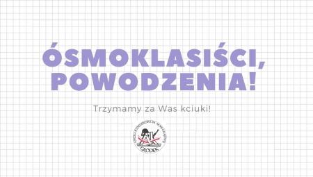 Drodzy Ósmoklasiści, powodzenia na egzaminie!!!